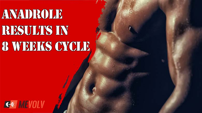 Anadrole Results in 8 Weeks Cycle