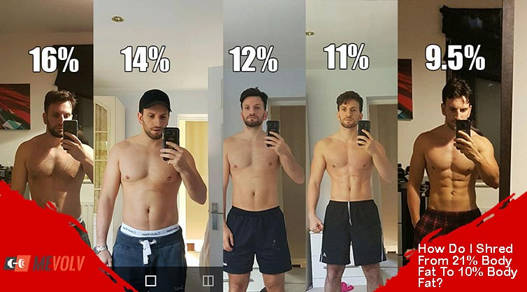 How Do I Shred From 21 Body Fat To 10% Body Fat